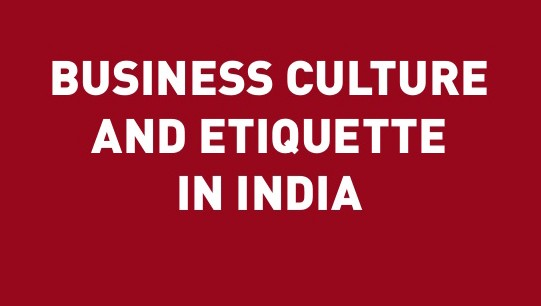 india culture and business etiquite India business culture and etiquette guide provides over 100 tips on etiquette and protocol, negotiation strategies, verbal and non-verbal communication in ind.