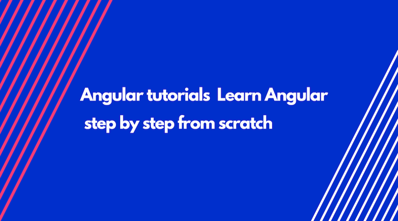 Angular Tutorials | Learn Angular step by stepfrom scratch