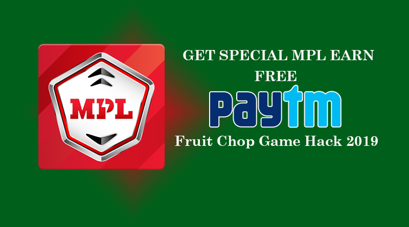 Get Special MPL Earn Free Loot Fruit Chop Game Hack 2019