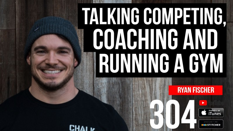 Talking Competing, Coaching and Running a Gym w/ Ryan Fischer — 304