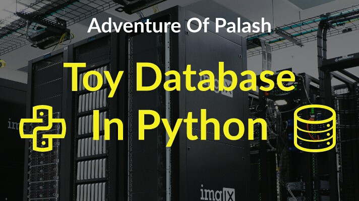 How to write a simple toy database in Python within minutes