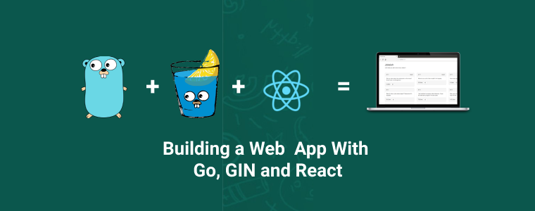 How to build a web app with Go, Gin, and React