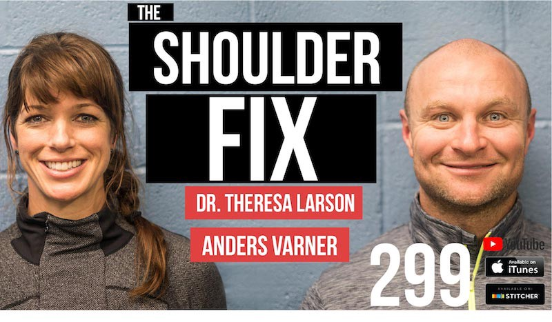 The Shoulder Fix w/ Dr. Theresa Larson and Andres Varner — 299