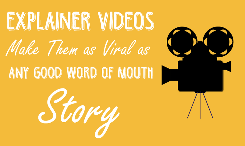 Explainer Videos Make Them as Viral as any Good Word of Mouth Story-01