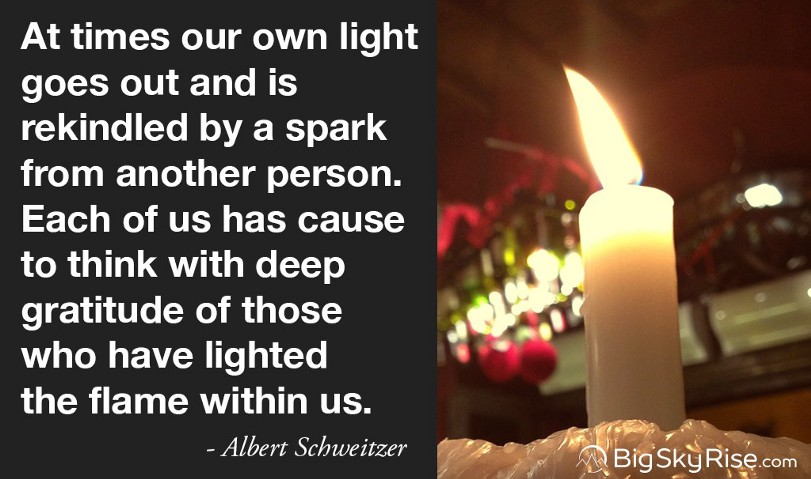 At times our own light goes out and is rekindled by a spark from another person. Each of us has cause to think with deep gratitude of those who have lighted the flame within us. — Albert Schweitzer