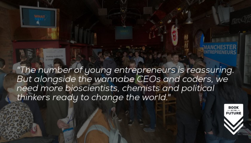 The number of young entrepreneurs is reassuring. But alongside the wannabe CEOs and coders, we need more bioscientists, chemists and political thinkers ready to change the world.