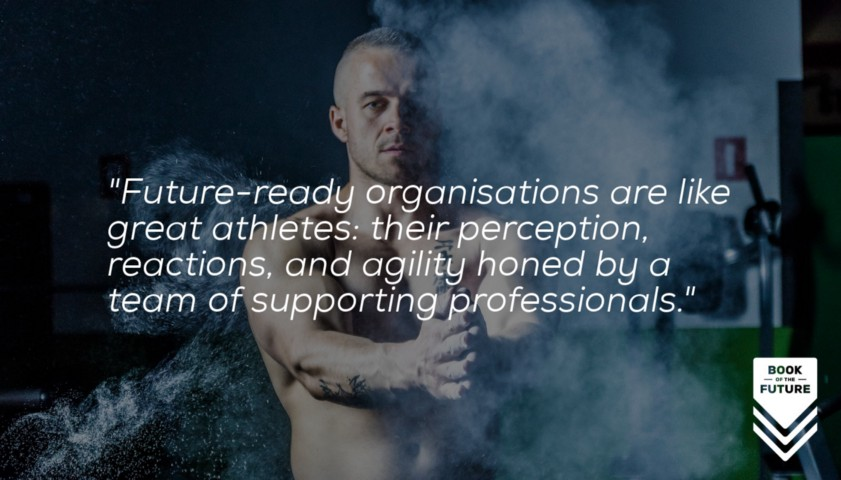Future-ready organisations are like great athletes: their perception, reactions, and agility honed by a team of supporting professionals.