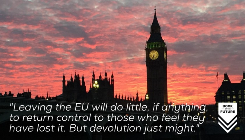 Leaving the EU will do little, if anything, to return control to those who feel they have lost it. But devolution just might.