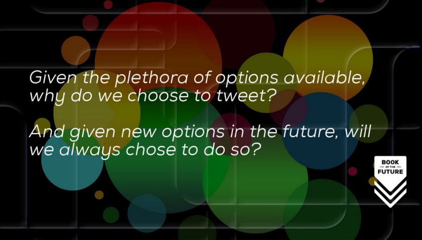 Given the plethora of options available, why do we choose to tweet? And given new options in the future, will we always chose to do so?