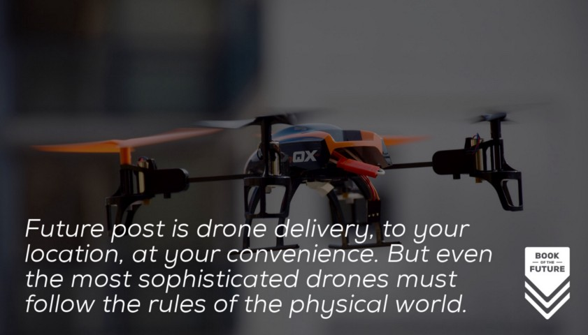 Future post is drone delivery, to your location, at your convenience. But even the most sophisticated drones must follow the rules of the physical world.