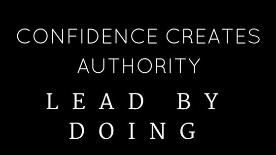 confidence-creates-authority-lead-by-doing