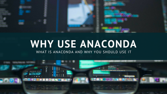 Why Use Anaconda