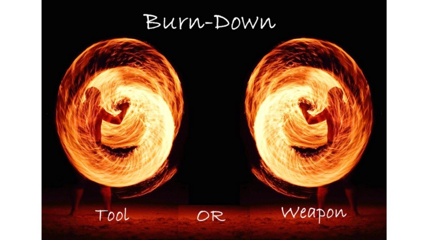 "two circles of swirling flames with the words ""burndown: tool or weapon"" superimposed"
