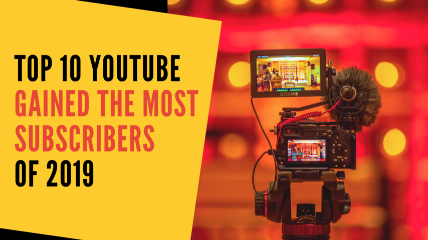 Top 10 YouTube Channels Gained the Most Subscribers of 2019