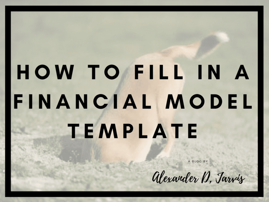 How to fill in a financial model template – Alexander Jarvis – Medium