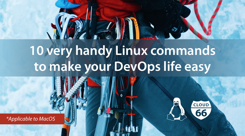 Ten very handy Linux commands to make your DevOps life easy