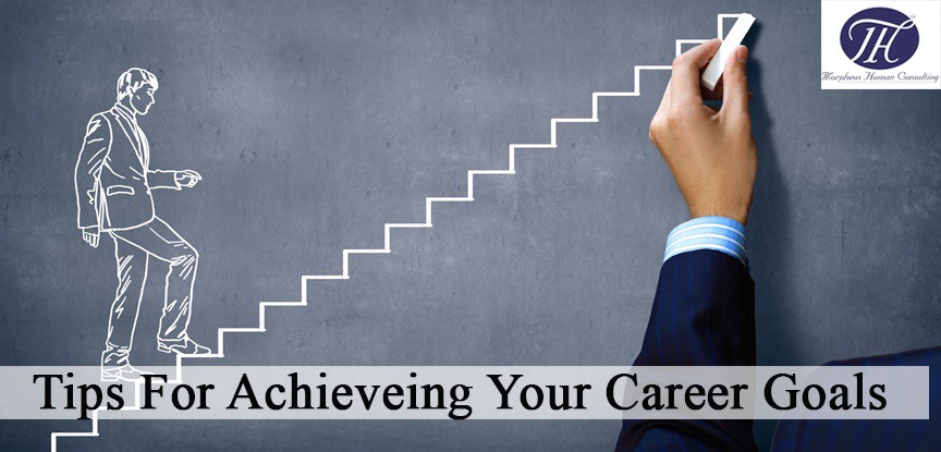 Tips For Achieving Your Career Goals