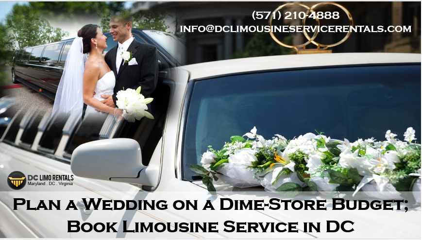 Stay Within Your Wedding Budget While Maintaining Cl And Elegance By Booking A Limousine Service In Dc Based Upon Company Pride Never Fail Transport