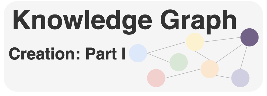 Knowledge Graph Creation: Part I