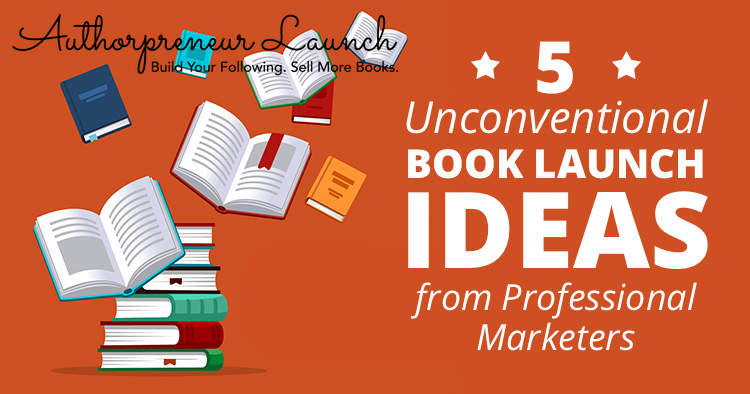 5 Unconventional Book Launch Ideas from Professional Marketers