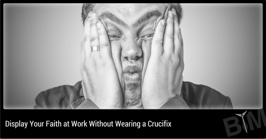 Display Your Faith at Work Without Wearing a Crucifix