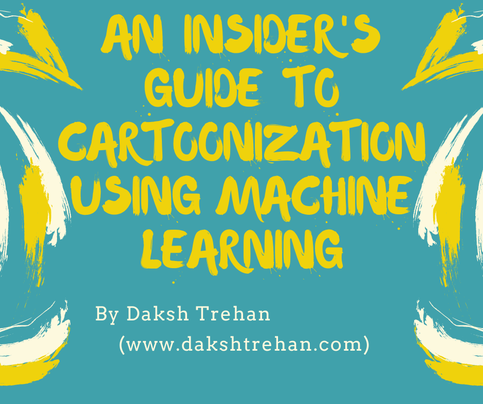 An Insider's guide to Cartoonization using Machine Learning