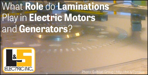 Role Laminations Play in Electric Motors and Generators