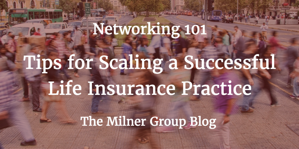 Tips for Growing a Life Insurance Practice