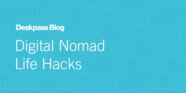 Digital Nomad Life Hacks