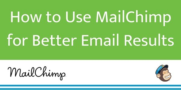 How to Use MailChimp for Better Email Results