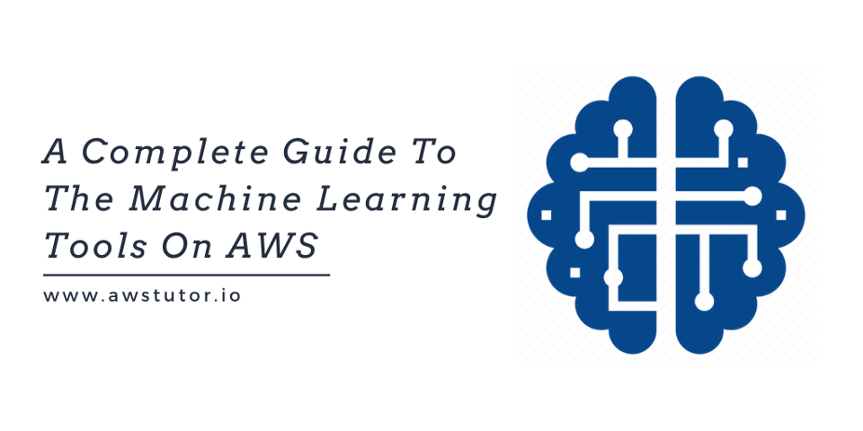 A Complete Guide to the Machine Learning Tools on AWS