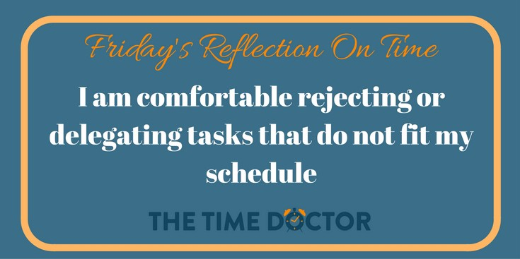 I am comfortable rejecting or delegating tasks