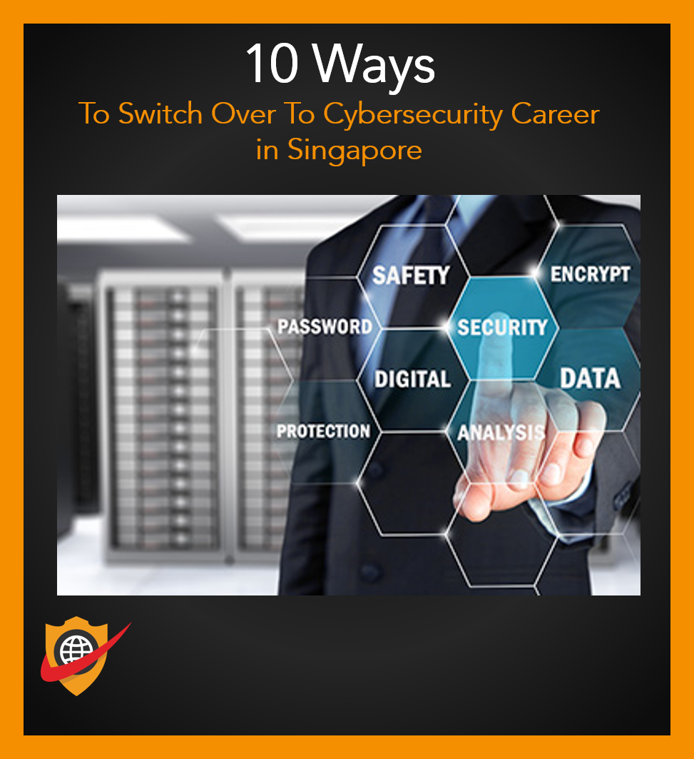 10 Ways To Switch Over To Cybersecurity Career In Singapore