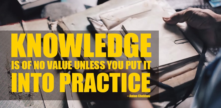 "Why we need KT: ""Knowledge is of no value unless you put it into practice"" - chekhov"