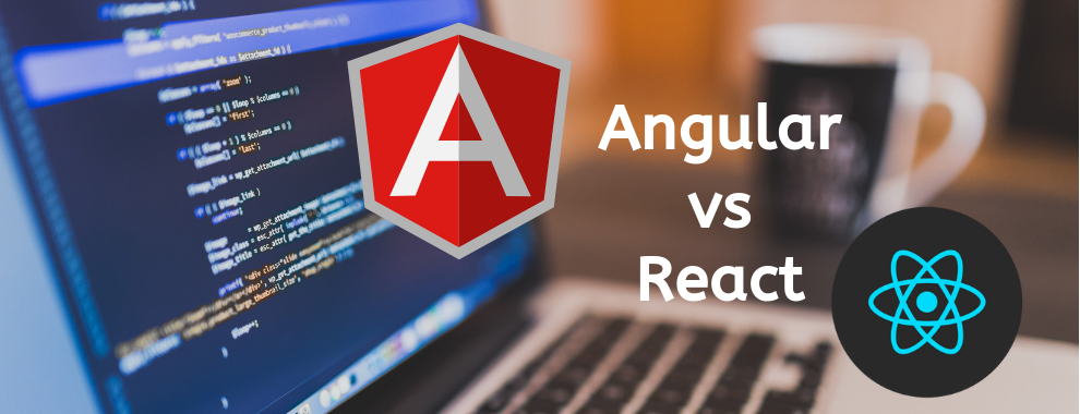 Angular Vs React: How to know Which Technology is Better for your Project