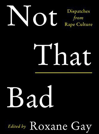 Image result for Not That Bad: Dispatches from Rape Culture